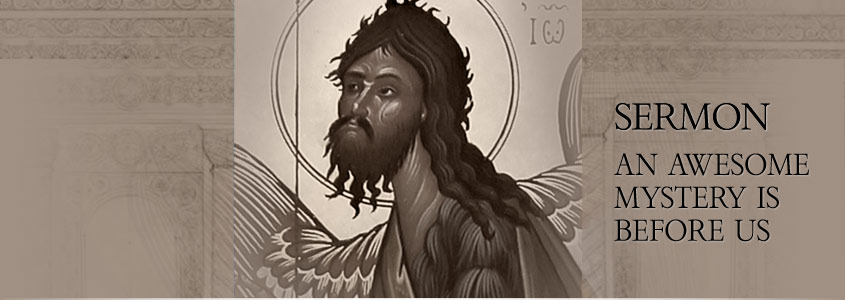 Theophany sermon - An Awesome Mystery Is Before Us